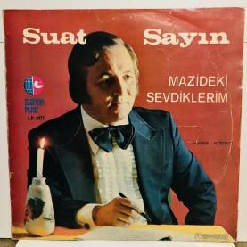 SUAT SAYIN - MAZİDEKİ SEVDİKLERİM LP