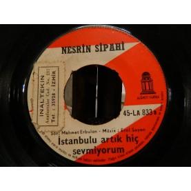 NESRİN SİPAHİ - İstanbul' U Artık Hiç Sevmiyorum / Keşke İstanbul'a Gelmeseydim 02670